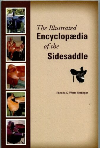 ILLUSTRATED ENCYCLOPAEDIA OF THE SIDESADDLE BY RHONDA WATTS-HETTINGER