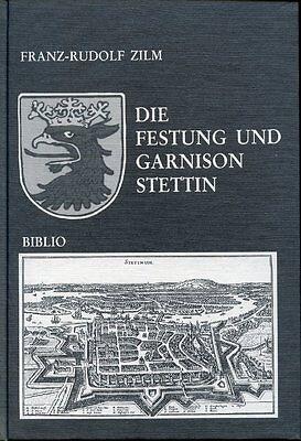 Die Festung und Garnison Stettin - Franz-Rudolf Zilm