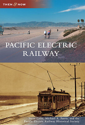 Pacific Electric Railway [Then and Now] [CA] [Arcadia Publishing]