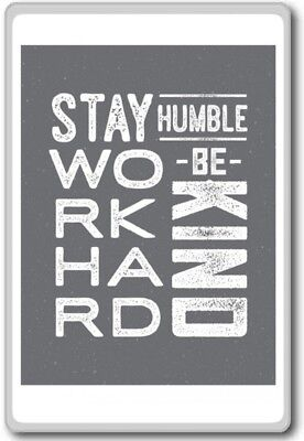 Stay Humble Work Hard Be Kind – motivational inspirational quotes fridge
