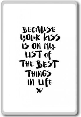 Because Your Kiss Is On My List Of The Best Things In Life – motivational