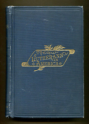 THE LUTHERANS IN AMERICA by Edmund Jacob Wolf - 1890 Second Printing