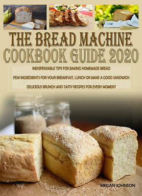 (PDF)THE BREAD MACHINE COOKBOOK GUIDE 2020: INDISPENSABLE TIPS FOR BAKING