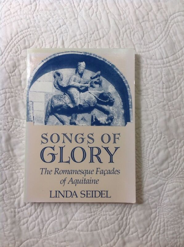 Songs of Glory : The Romanesque Facades of Aquitaine by Linda Seidel (1994 PB )