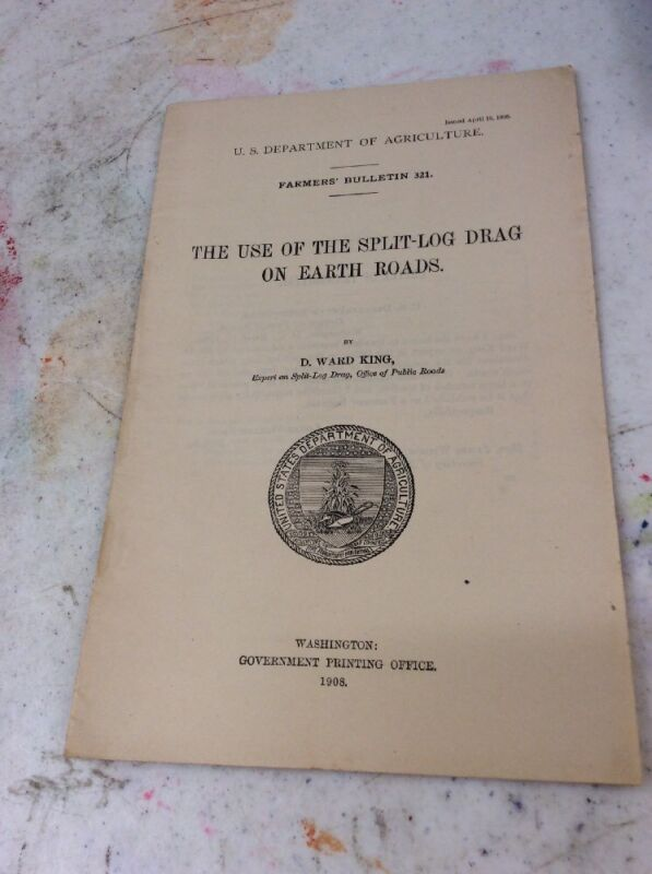 US DEPARTMENT OF AGRICULTURE FARMERS BULLETIN Split Log Drag Earth Road Apr 1908