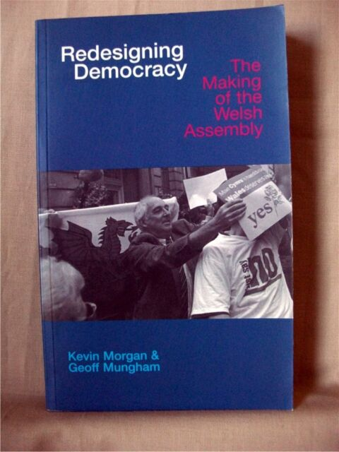 REDESIGNING DEMOCRACY: The Making of the Welsh Assembly; Morgan & Mungham; VG