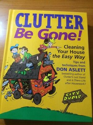 Clutter Be Gone! : Cleaning Your House the Easy Way by Don Aslett 1999...HC