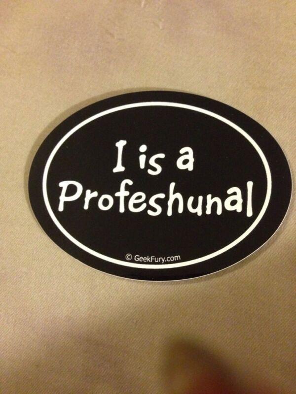 I Is A Profeshunal Bumper Sticker