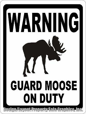 Moose Warning Sign - Warning Guard Moose on Duty Sign. Size Options. Moose Gift for Wildlife Lover