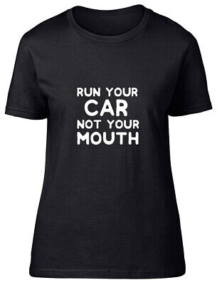 Run your Car not your Mouth Funny Womens Ladies Fitted T Shirt Tee