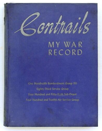 CONTRAILS My War Record - USAAF 100th BOMBARDMENT GROUP 1942-1945  WW II
