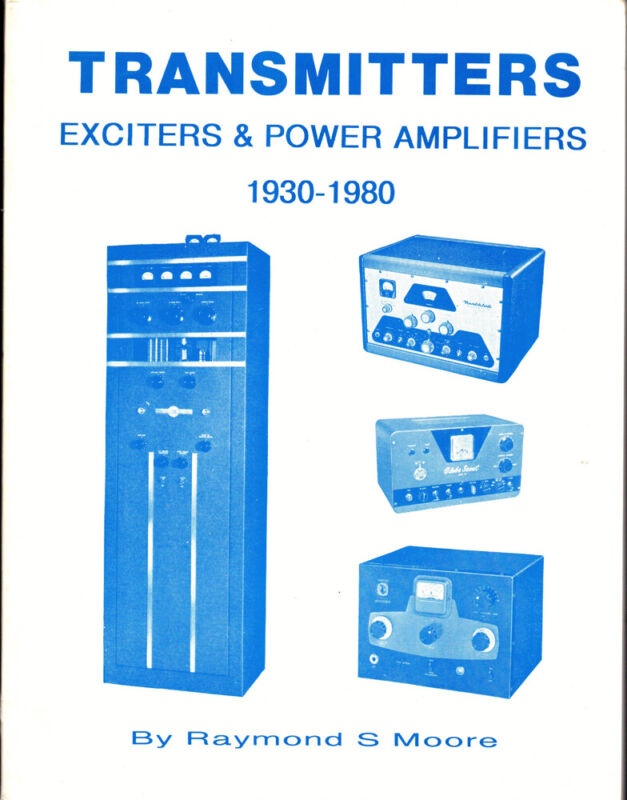 Raymond S. Moore / Transmitters Exciters & Power Amplifiers 1930-1980 1996