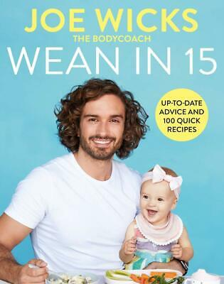 Wean in 15: Up-to-date Advice and 100 Quick Recipes by Joe Wicks