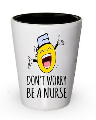 Don't worry Be a Nurse Shot Glass- Funny Gifts for Nurse