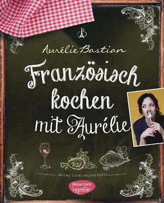 Französisch kochen mit Aurélie - Aurélie Bastian - 9783572081936 PORTOFREI - Französisch Kochen