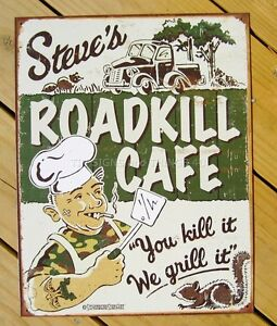 Steves-Roadkill-Cafe-You-Kill-It-We-Grill-FUNNY-TIN-SIGN-metal-wall-decor-1416