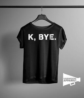 K Bye Womens T-Shirt Bad Girl Attitude Naughty Humour Tee Bad Attitude Girls T-shirt