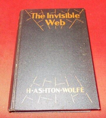 """The Invisible Web""  By H. Ashton Wolfe *1929* 1st Edition VG"