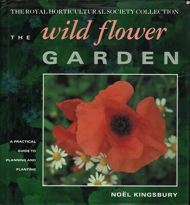 Noel Kingsbury THE WILD FLOWER GARDEN: A PRACTICAL GUIDE TO PLANNING AND PLANTIN ()
