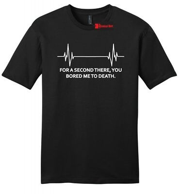 For A Second There You Bored Me To Death Funny Soft T Shirt Nurse EKG DR Gift - Gift For A Nurse