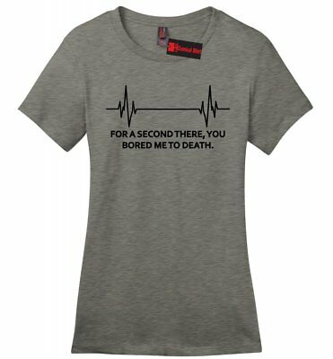 For A Second There You Bored Me To Death Funny Ladies T Shirt Nurse DR Gift Z4