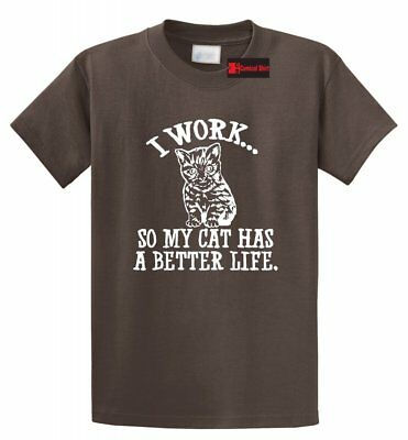 I Work Cat Has Better Life Funny T Shirt Cat Lover Kitten Animal Party Tee