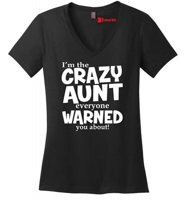 Crazy Aunt Everyone Warned About Funny Ladies V-Neck T Shirt New Baby Gift - Crazy Aunt Shirt