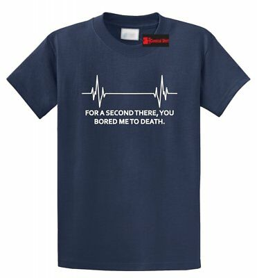 For A Second There You Bored Me To Death Funny T Shirt Nurse EKG DR Gift