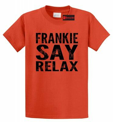 - Frankie Say Relax Funny T Shirt 80s Music Hollywood Unisex Tee Shirt S-5XL