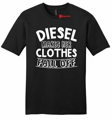 Diesel Makes Her Clothes Fall Off Funny Mens Soft T Shirt Truck Redneck Tee Z2