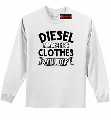 Diesel Makes Her Clothes Fall Off Funny LS T Shirt Truck Redneck Tee Z1