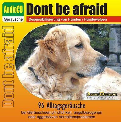 CD DONT BE AFRAID DESENSIBILISIERUNG HUND 96 GERÄUSCHE BEI ANGST FEUERWERK U.A.