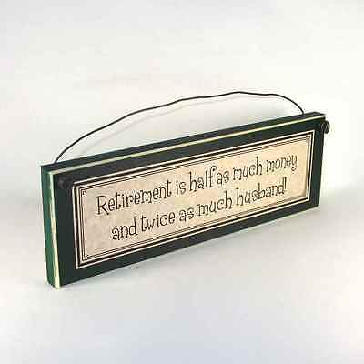 Retirement is half as much money and twice as much husband! funny sign gift ()