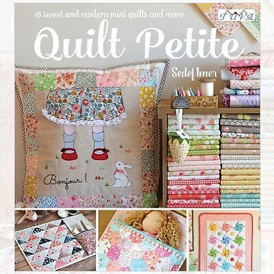 Quilt Petite: 18 Sweet and Modern Mini Quilts and More Book By Sedef Imer, NEW