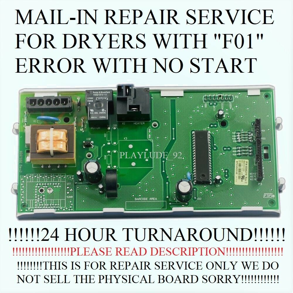 READ COMPLETE LISTING F01 ERROR DRYER BOARD REPAIR SERVICE INCLUDES HEATER RELAY - $84.95