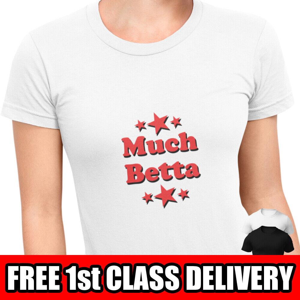 MUCH BETTA T-Shirt. RuPauls Drag Race T Shirt Chipz Quote Slogan Graphic Tee UK