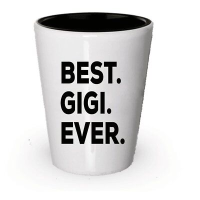 Best Gigi Ever Shot Glass - New Gigi Gifts - Items For Grandma