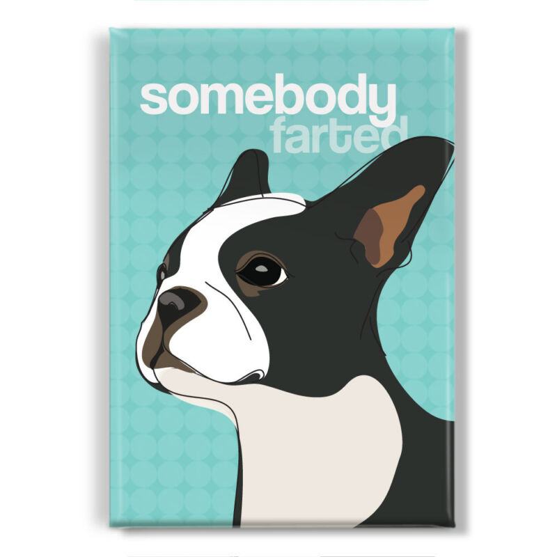 Boston Terrier Gifts - Refrigerator Magnets with Funny Sayings - Somebody Farted
