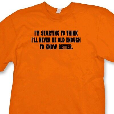 I'll Never Be Old Enough To Know Better T-shirt Vintage Funny Age Tee (Never Knows Best Shirt)