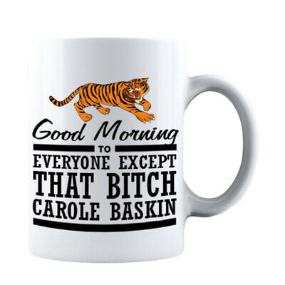 Good Morning To Everyone Except That Bitch Carole Baskin Tiger King Coffee Mug