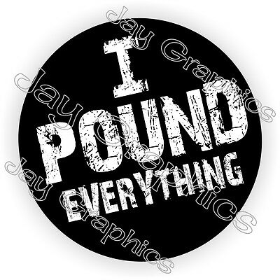I Pound Everything Hard Hat Sticker Decal Funny Construction Helmet Label