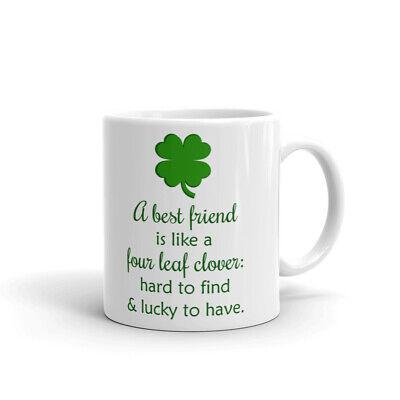 A Best Friend Is Like A Four Leaf Clover Have Saint Patricks Day Coffee Tea
