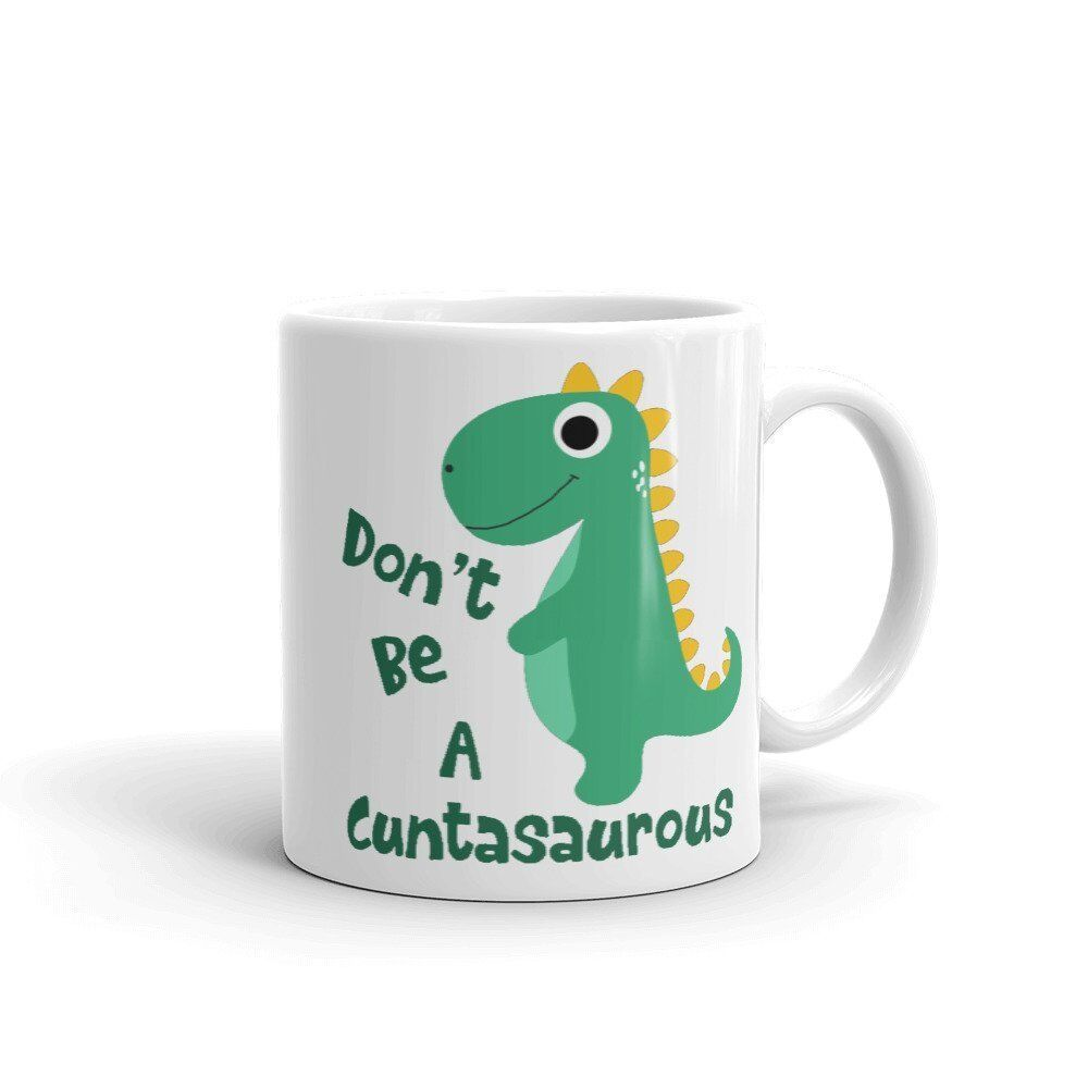 Don't Be A Cuntasaurous Mug - Gift for Women - Christmas Cof