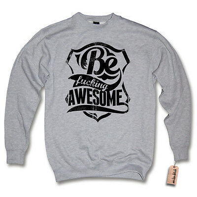 Pullover - BE FUCKING AWESOME - Spruch Swag Fun Sweater Sweatshirt S M L XL XXL