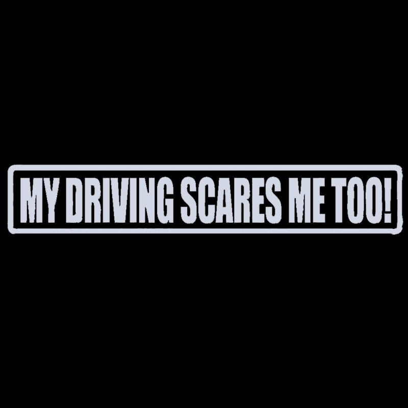 My driving scares me too Logo Vinyl Decal