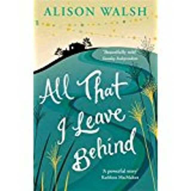 All That I Leave Behind, New, Walsh, Alison Book
