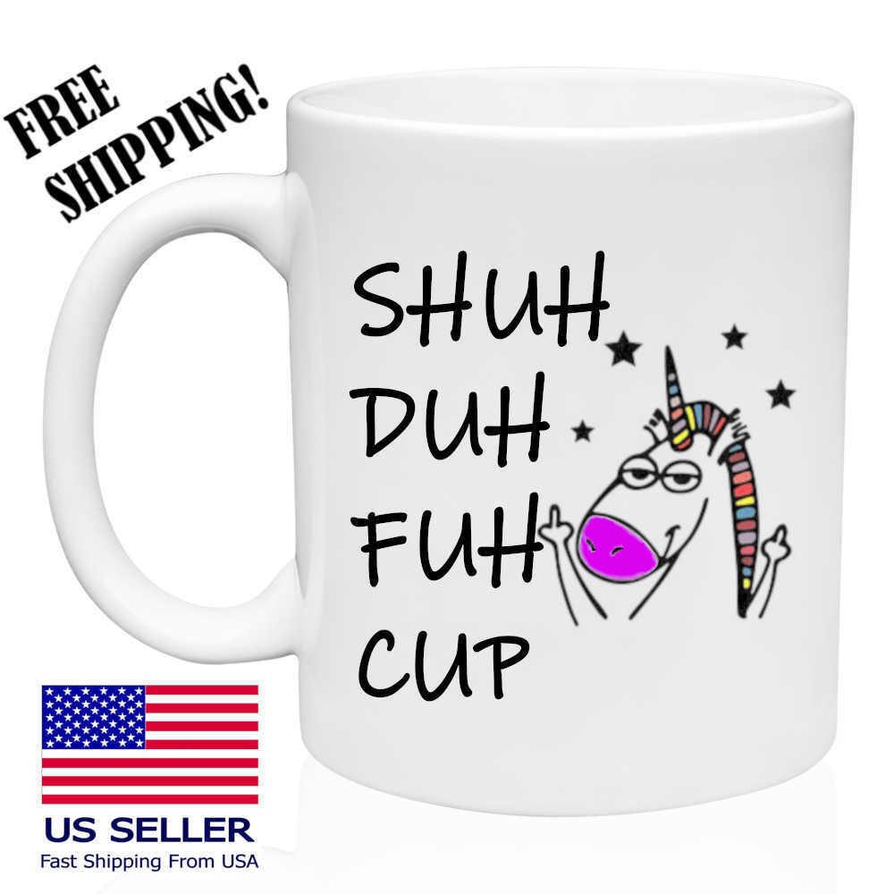 Shuh Duh Fuh Cup - Unicorn - Funny Gift for Office - Coworke