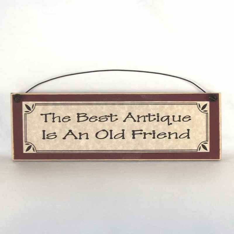 The Best Antique is an old Friend - Funny aging friendship sign