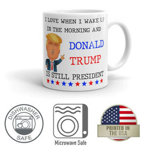 I Love When I Wake Up And Donald Trump Is President POTUS 11oz Coffee Mug