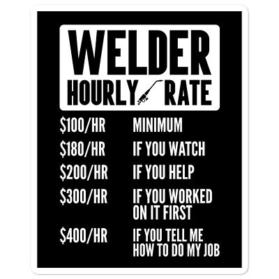 Welder Sticker Funny Hourly Rate Welding Contractor Steel Worker Decal Men Union
